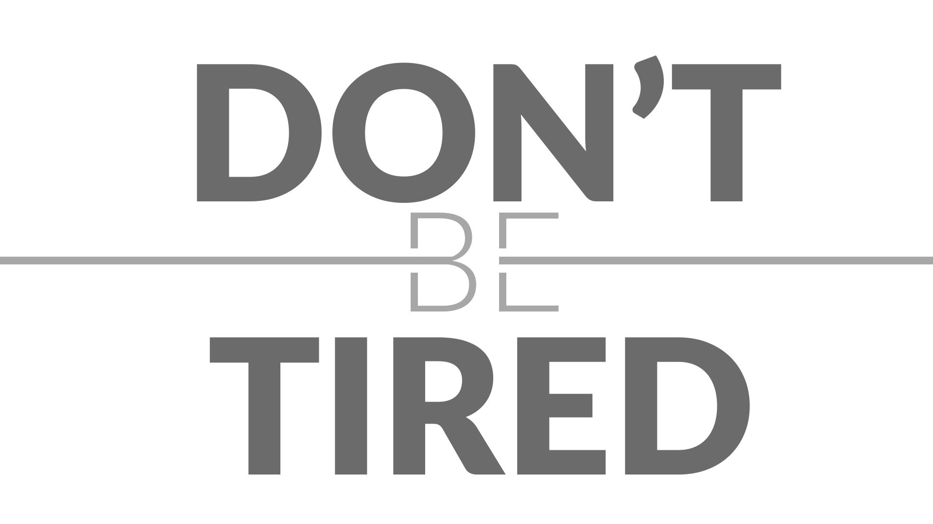 Don't Be Tired